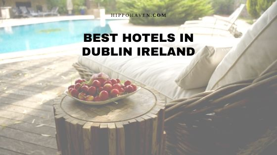Best Hotels in Dublin Ireland
